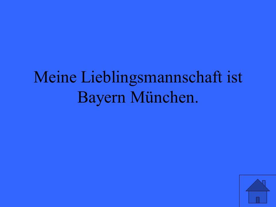 Meine Lieblingsmannschaft ist Bayern München.