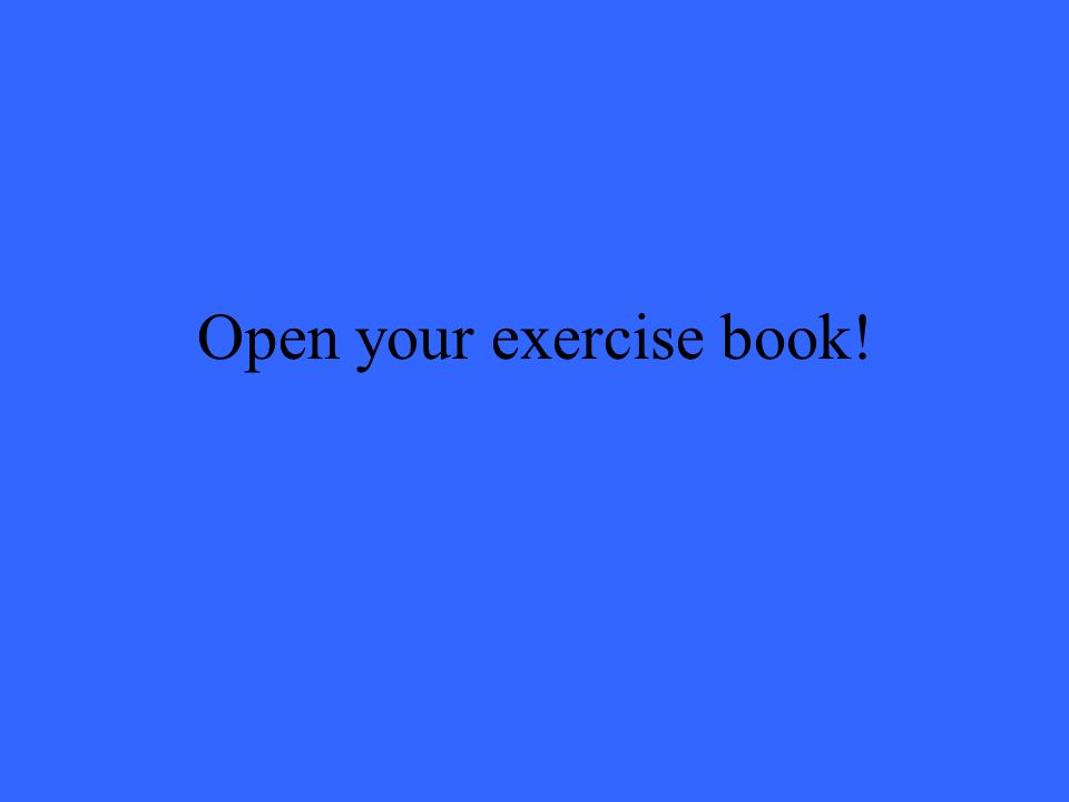 Open your exercise book!