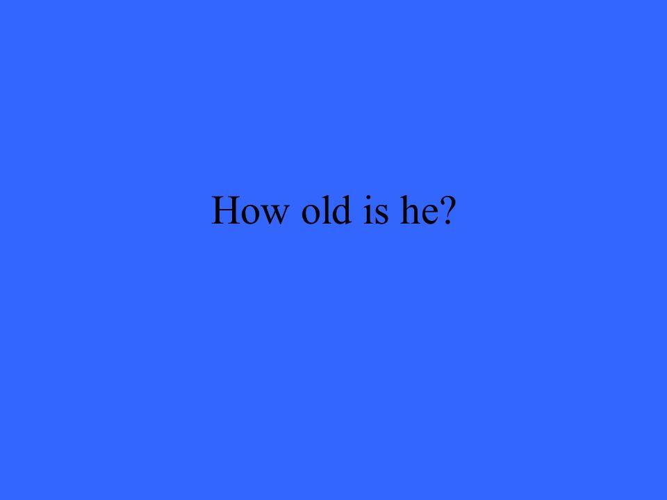 Wie alt ist er?