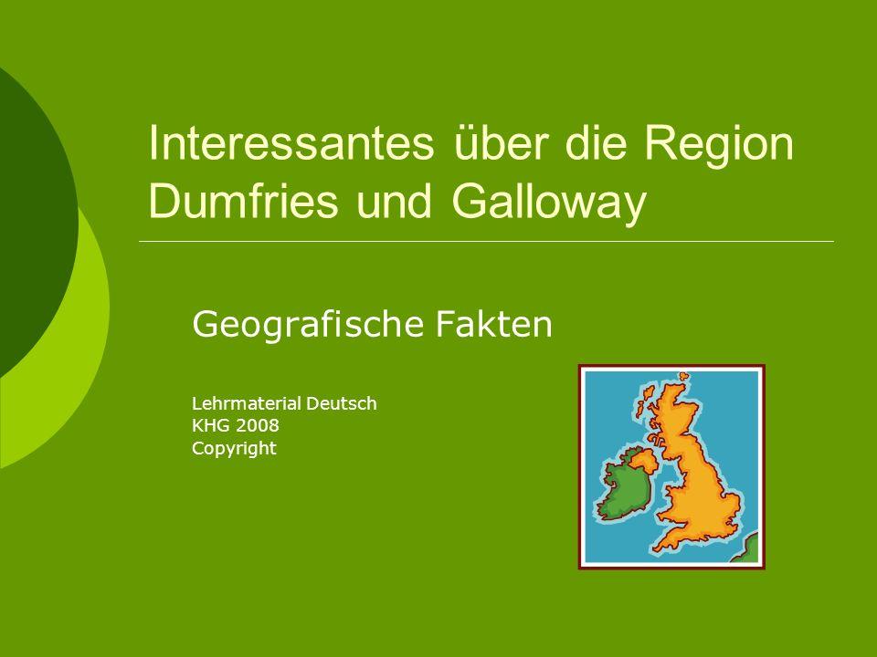 Interessantes über die Region Dumfries und Galloway Geografische Fakten Lehrmaterial Deutsch KHG 2008 Copyright