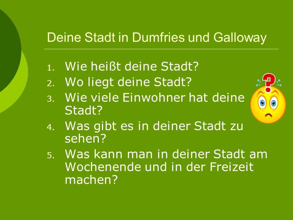 Deine Stadt in Dumfries und Galloway 1. Wie heißt deine Stadt.