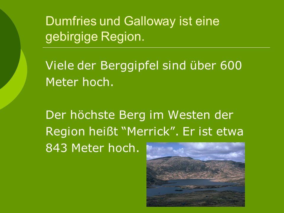 Dumfries und Galloway ist eine gebirgige Region. Viele der Berggipfel sind über 600 Meter hoch.