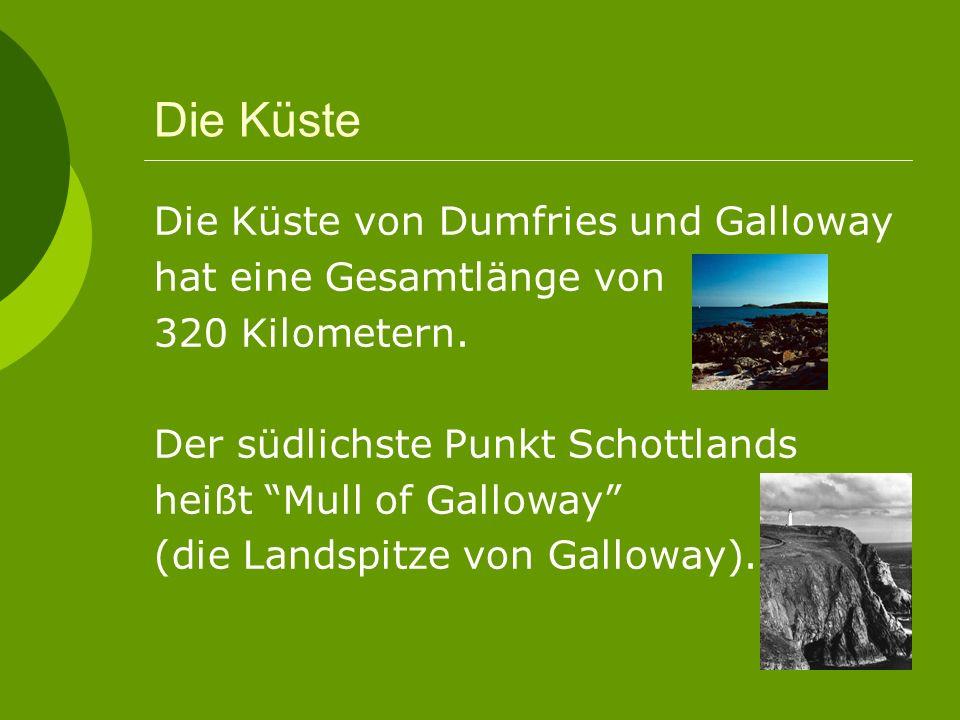 Die Küste Die Küste von Dumfries und Galloway hat eine Gesamtlänge von 320 Kilometern.