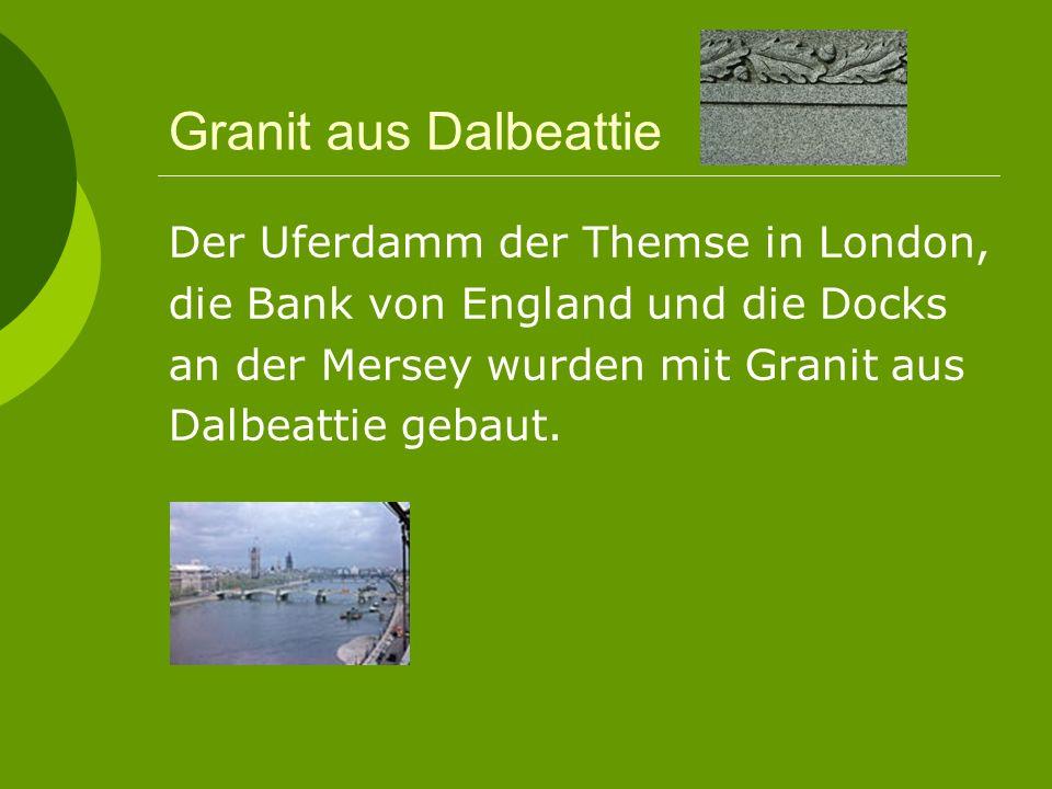 Granit aus Dalbeattie Der Uferdamm der Themse in London, die Bank von England und die Docks an der Mersey wurden mit Granit aus Dalbeattie gebaut.