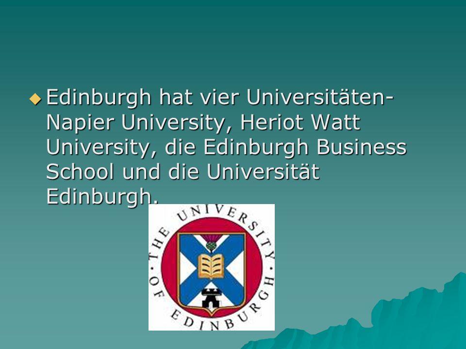 Edinburgh hat vier Universitäten- Napier University, Heriot Watt University, die Edinburgh Business School und die Universität Edinburgh. Edinburgh ha