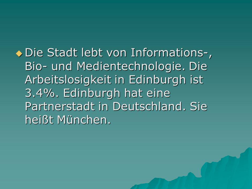 Die Stadt lebt von Informations-, Bio- und Medientechnologie. Die Arbeitslosigkeit in Edinburgh ist 3.4%. Edinburgh hat eine Partnerstadt in Deutschla