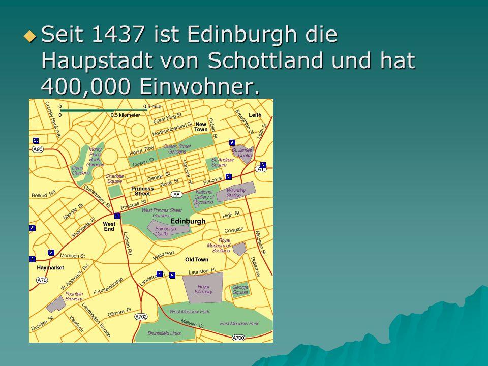 Seit 1437 ist Edinburgh die Haupstadt von Schottland und hat 400,000 Einwohner. Seit 1437 ist Edinburgh die Haupstadt von Schottland und hat 400,000 E