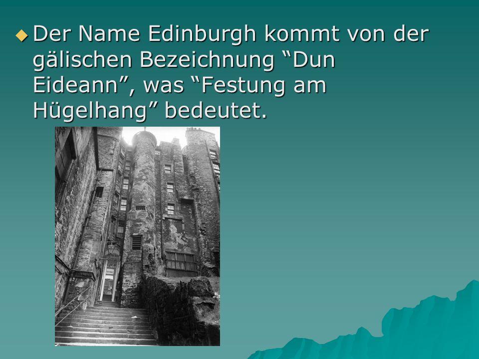 Der Name Edinburgh kommt von der gälischen Bezeichnung Dun Eideann, was Festung am Hügelhang bedeutet. Der Name Edinburgh kommt von der gälischen Beze