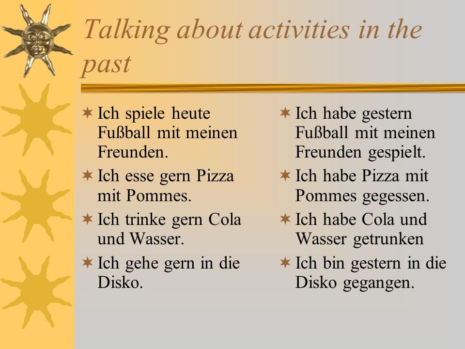 Talking about activities in the past Ich spiele heute Fußball mit meinen Freunden.
