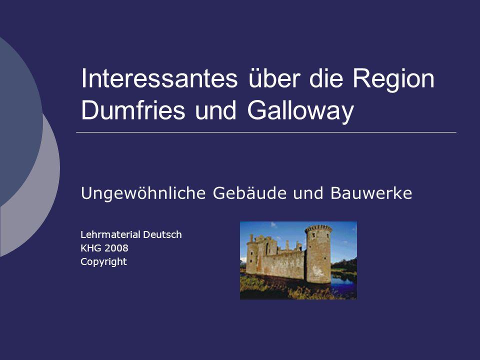 Interessantes über die Region Dumfries und Galloway Ungewöhnliche Gebäude und Bauwerke Lehrmaterial Deutsch KHG 2008 Copyright