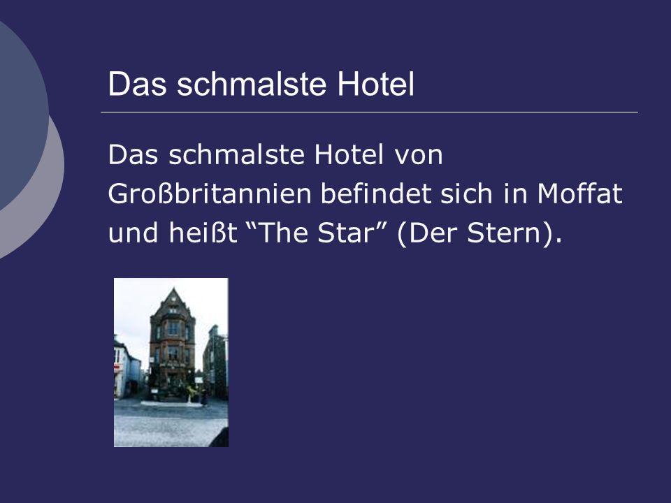 Das schmalste Hotel Das schmalste Hotel von Großbritannien befindet sich in Moffat und heißt The Star (Der Stern).