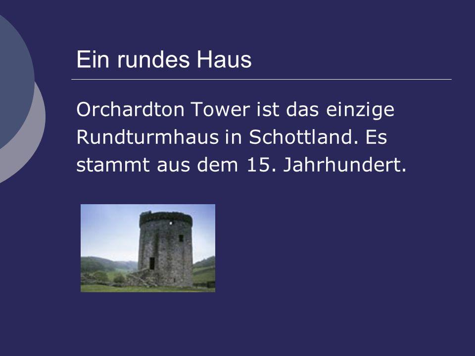 Ein rundes Haus Orchardton Tower ist das einzige Rundturmhaus in Schottland. Es stammt aus dem 15. Jahrhundert.