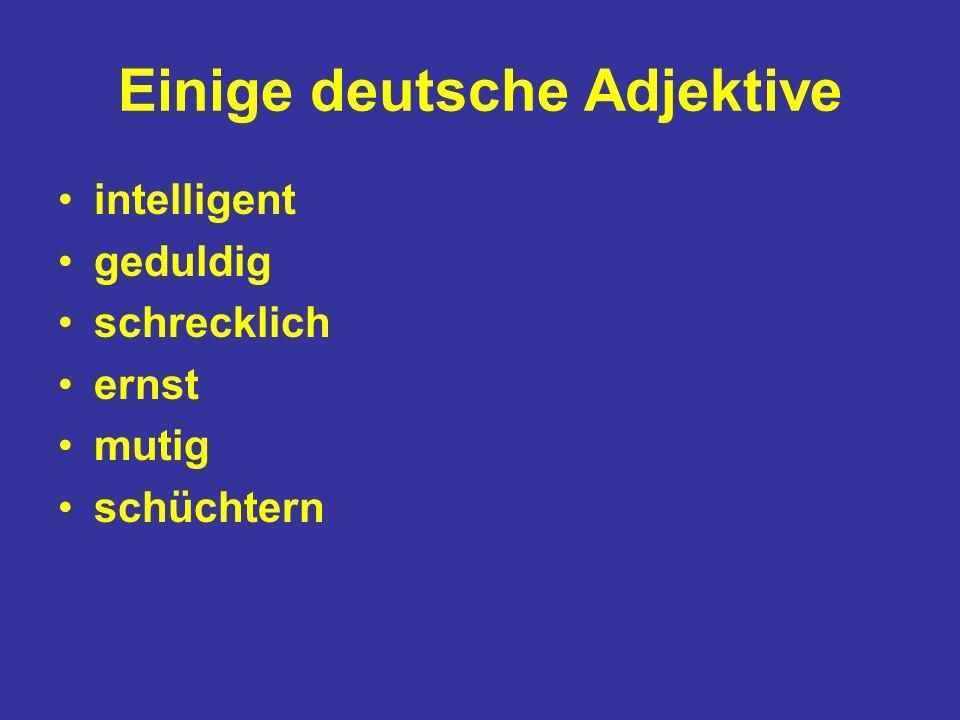 Einige deutsche Adjektive intelligent geduldig schrecklich ernst mutig schüchtern