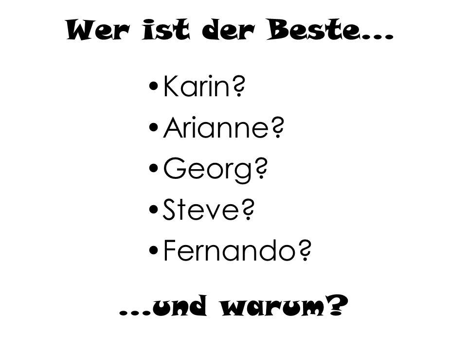 Wer ist der Beste… Karin? Arianne? Georg? Steve? Fernando? …und warum?