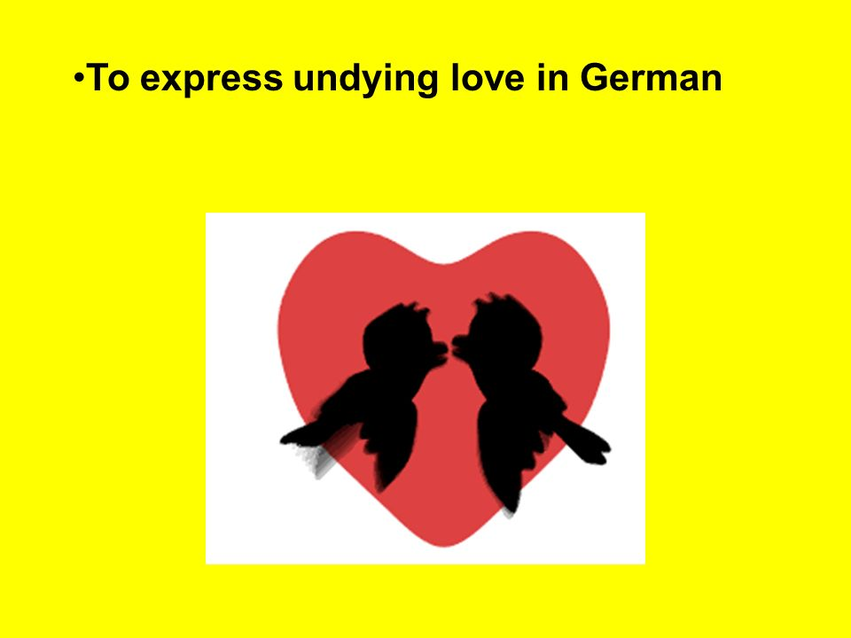 To express undying love in German