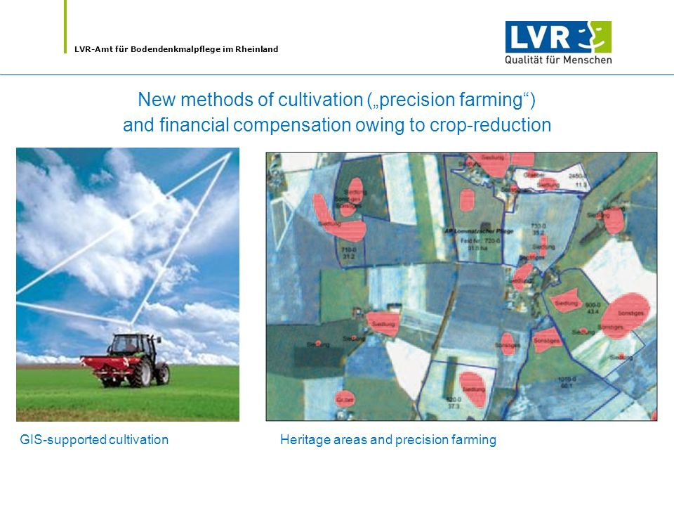 LVR-Amt für Bodendenkmalpflege im Rheinland New methods of cultivation (precision farming) and financial compensation owing to crop-reduction GIS-supported cultivationHeritage areas and precision farming