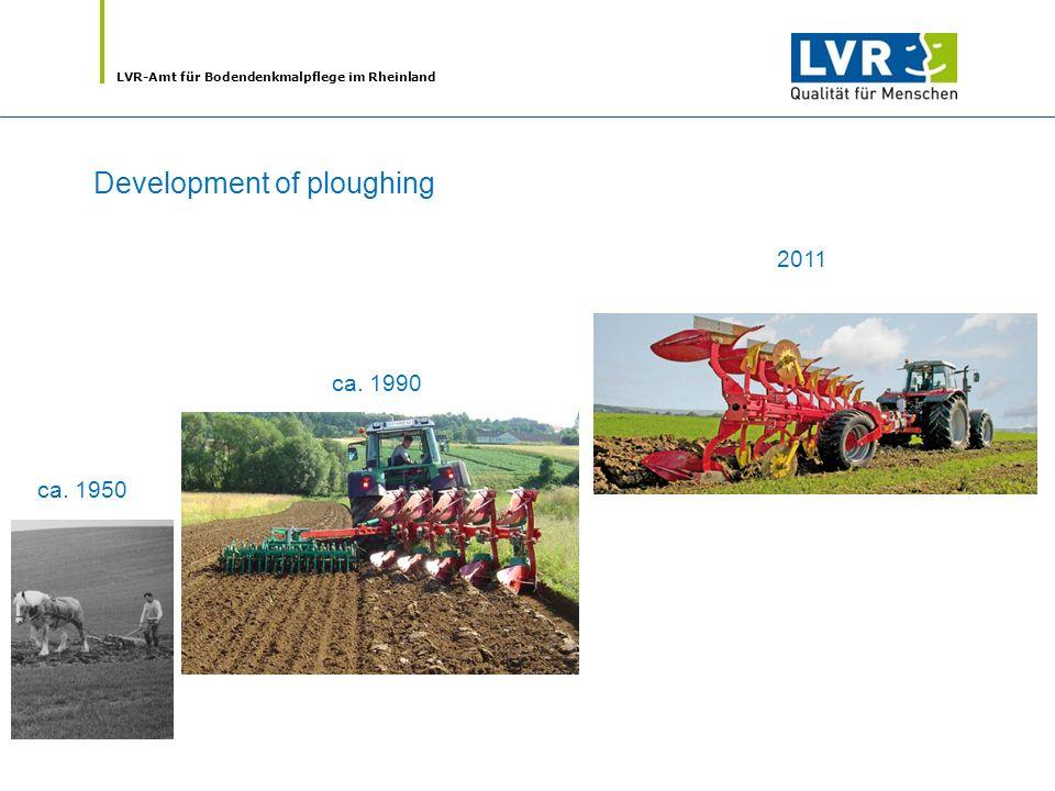 LVR-Amt für Bodendenkmalpflege im Rheinland Development of ploughing ca. 1950 ca. 1990 2011