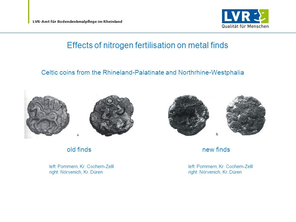 LVR-Amt für Bodendenkmalpflege im Rheinland Effects of nitrogen fertilisation on metal finds Celtic coins from the Rhineland-Palatinate and Northrhine-Westphalia old findsnew finds left: Pommern, Kr.