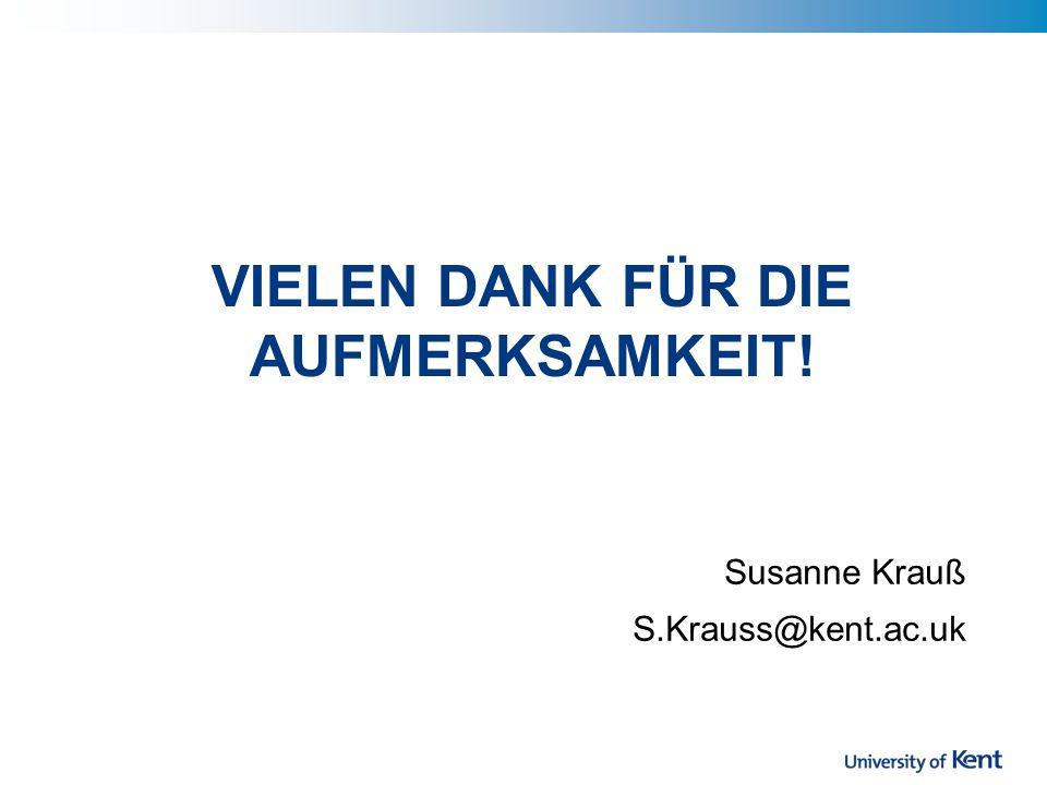VIELEN DANK FÜR DIE AUFMERKSAMKEIT! Susanne Krauß S.Krauss@kent.ac.uk
