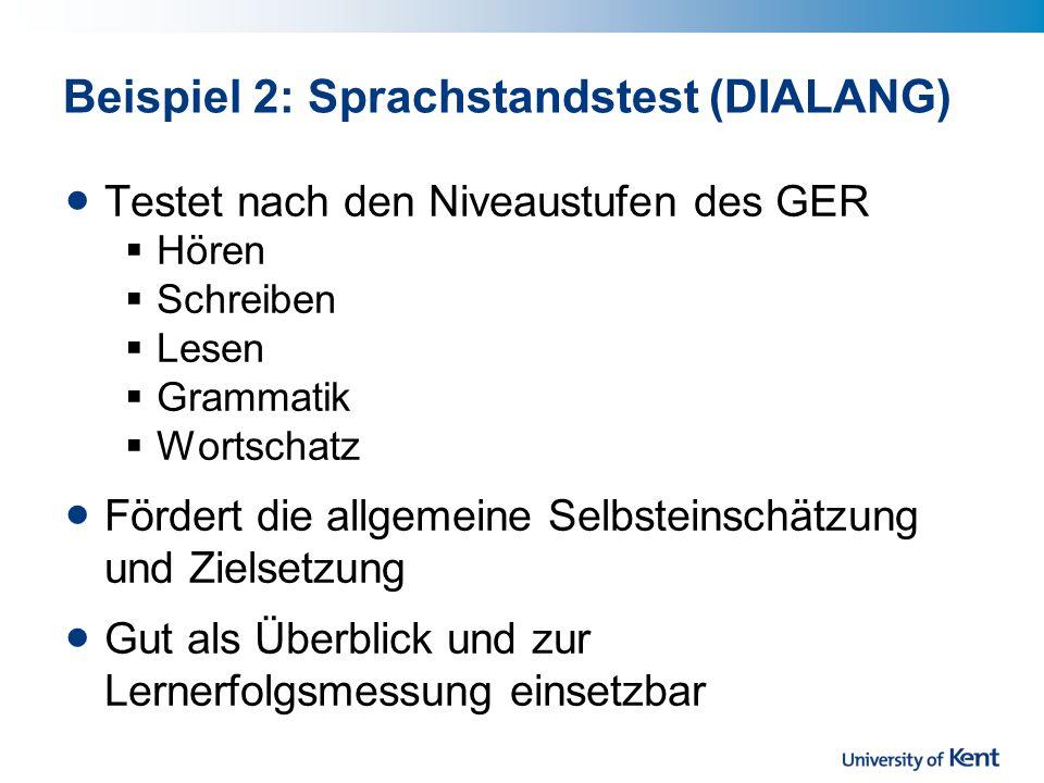Beispiel 2: Sprachstandstest (DIALANG) Testet nach den Niveaustufen des GER Hören Schreiben Lesen Grammatik Wortschatz Fördert die allgemeine Selbsteinschätzung und Zielsetzung Gut als Überblick und zur Lernerfolgsmessung einsetzbar