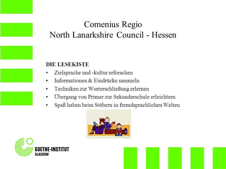 Comenius Regio North Lanarkshire Council - Hessen DIE LESEKISTE Zielsprache und -kultur erforschen Informationen & Eindrücke sammeln Techniken zur Worterschließung erlernen Übergang von Primar zur Sekundarschule erleichtern Spaß haben beim Stöbern in fremdsprachlichen Welten