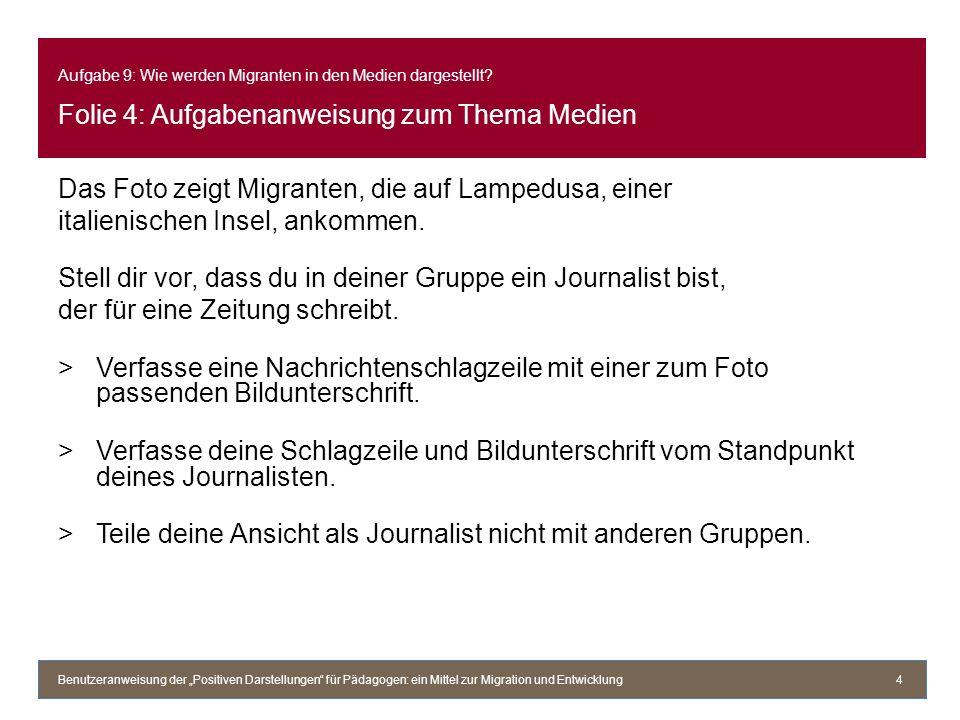 Aufgabe 9: Wie werden Migranten in den Medien dargestellt? Folie 4: Aufgabenanweisung zum Thema Medien Das Foto zeigt Migranten, die auf Lampedusa, ei