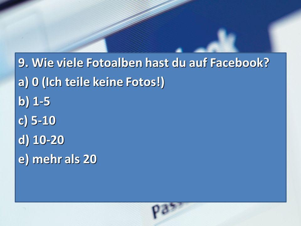 9. Wie viele Fotoalben hast du auf Facebook.
