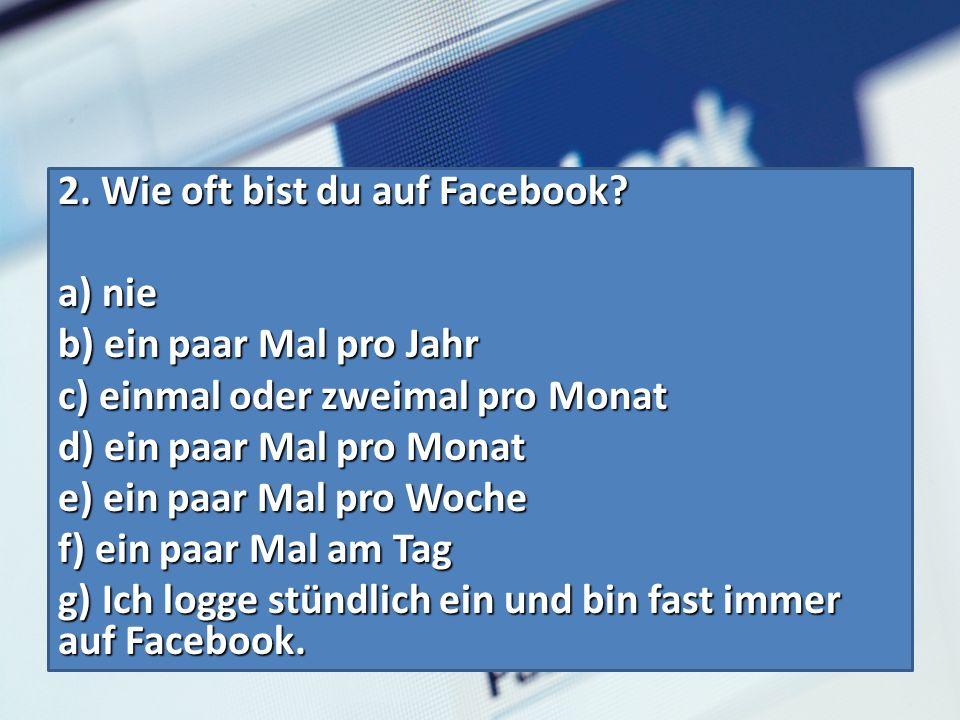 2. Wie oft bist du auf Facebook.