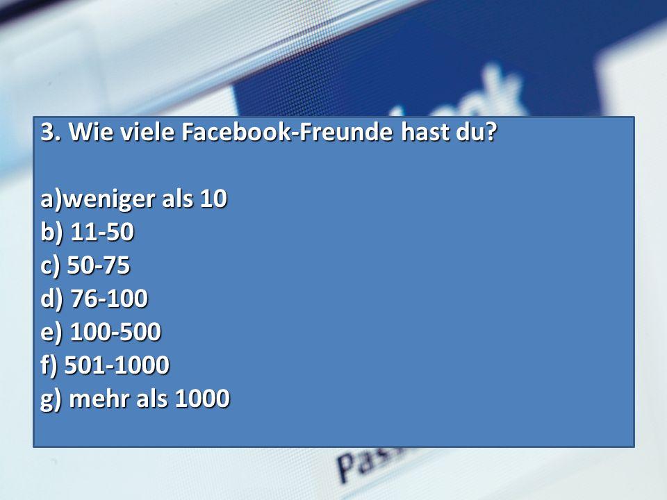 3. Wie viele Facebook-Freunde hast du.