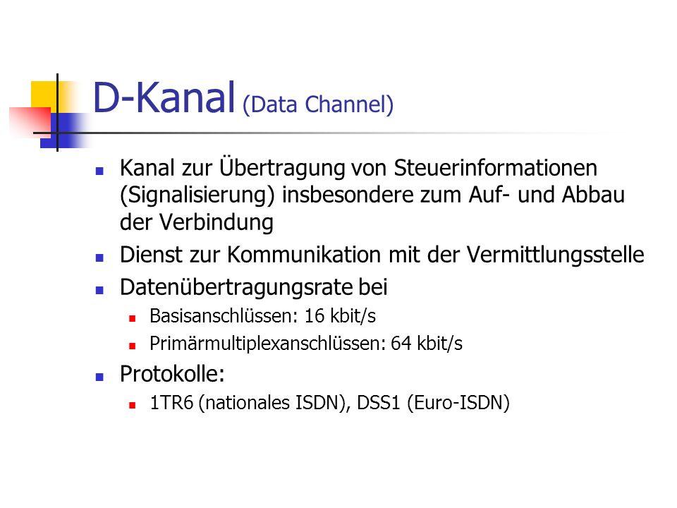 D-Kanal (Data Channel) Kanal zur Übertragung von Steuerinformationen (Signalisierung) insbesondere zum Auf- und Abbau der Verbindung Dienst zur Kommun