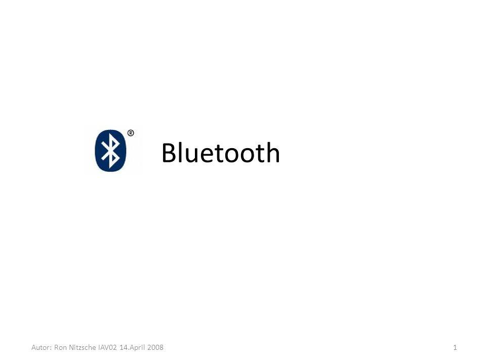 Bluetooth 1 Autor: Ron Nitzsche IAV02 14.April 2008