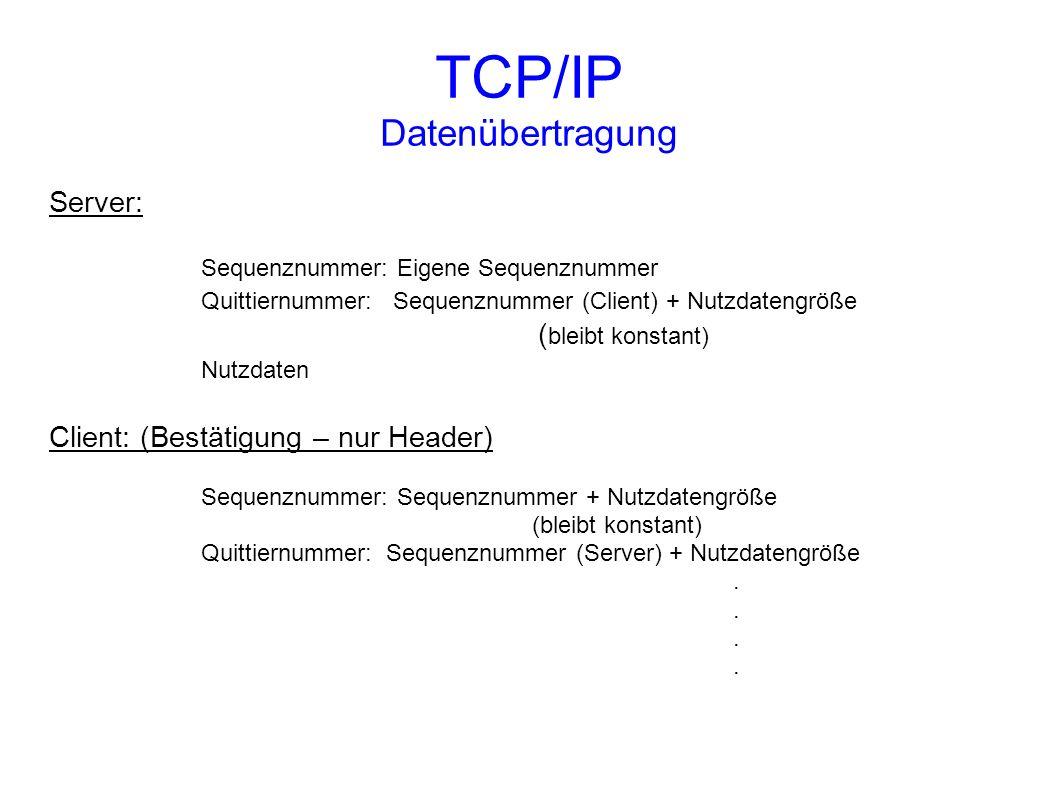 TCP/IP Datenübertragung Server: Sequenznummer: Eigene Sequenznummer Quittiernummer: Sequenznummer (Client) + Nutzdatengröße ( bleibt konstant) Nutzdat