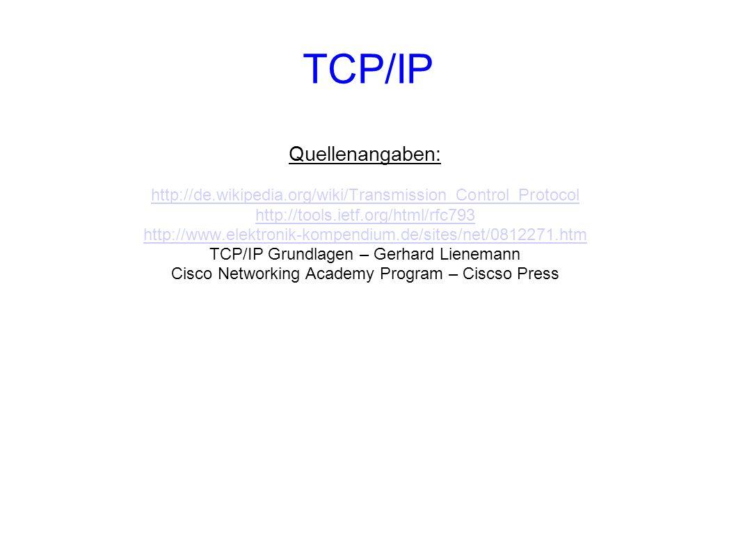 TCP/IP Quellenangaben: http://de.wikipedia.org/wiki/Transmission_Control_Protocol http://tools.ietf.org/html/rfc793 http://www.elektronik-kompendium.d