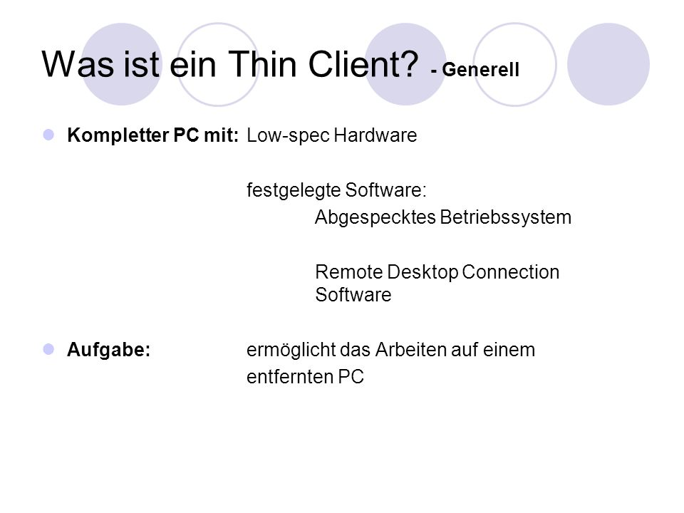 Verbindung TCP - IP verschiedene Protokolle: RDP (Remote Desktop Protocol) XDMCP (X Display Manager Control Protocol) Citrix XenApp ICA (Independent Computing Architecture) Terminalserver: Windows Terminal- server X-Server