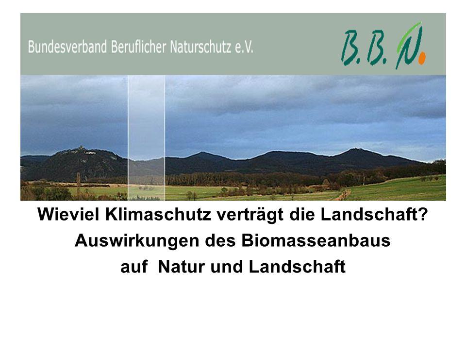 Wieviel Klimaschutz verträgt die Landschaft? Auswirkungen des Biomasseanbaus auf Natur und Landschaft