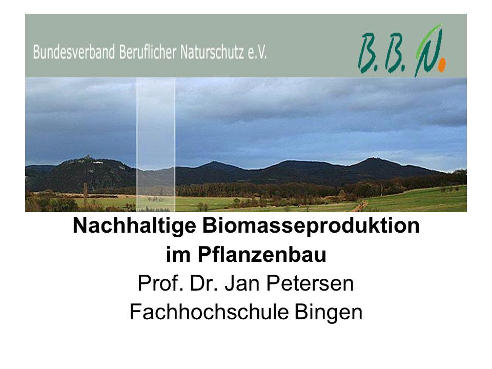 Nachhaltige Biomasseproduktion im Pflanzenbau Prof. Dr. Jan Petersen Fachhochschule Bingen