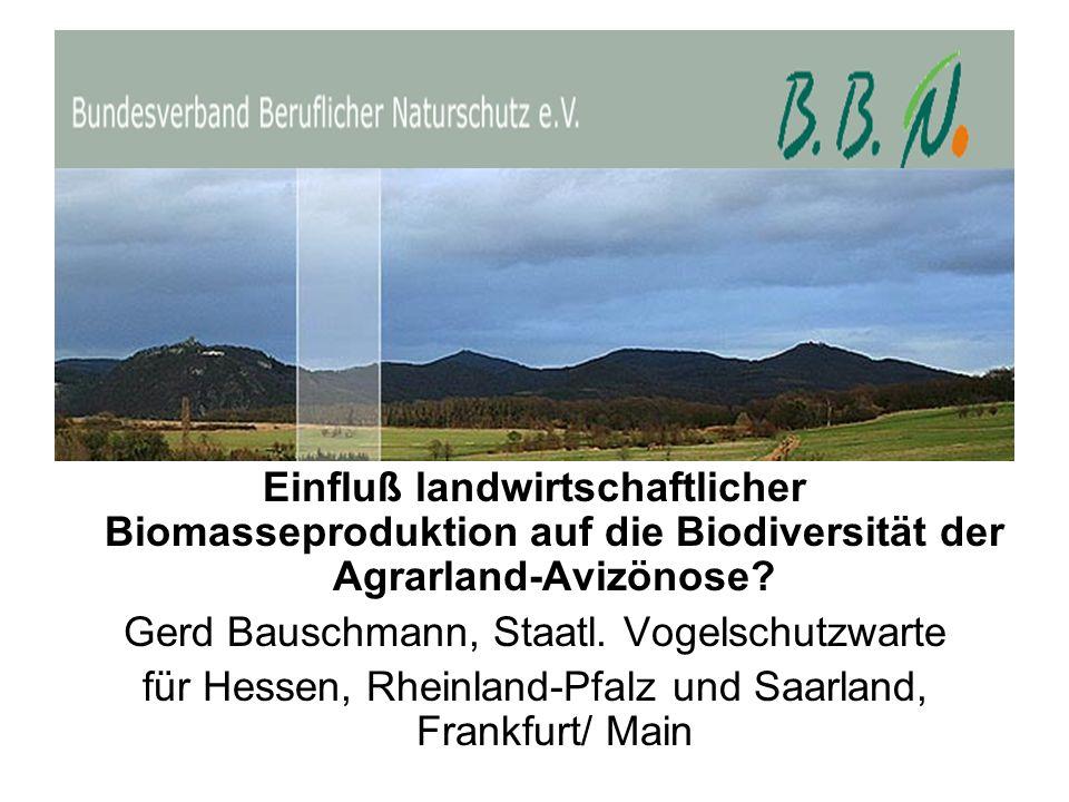 Einfluß landwirtschaftlicher Biomasseproduktion auf die Biodiversität der Agrarland-Avizönose? Gerd Bauschmann, Staatl. Vogelschutzwarte für Hessen, R