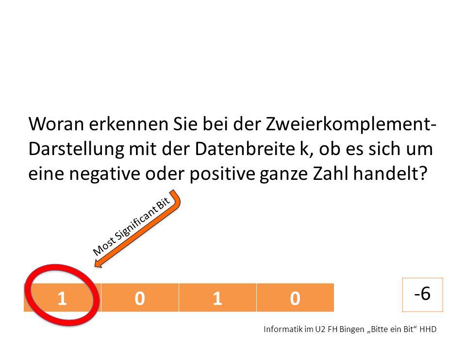 Woran erkennen Sie bei der Zweierkomplement- Darstellung mit der Datenbreite k, ob es sich um eine negative oder positive ganze Zahl handelt? Informat