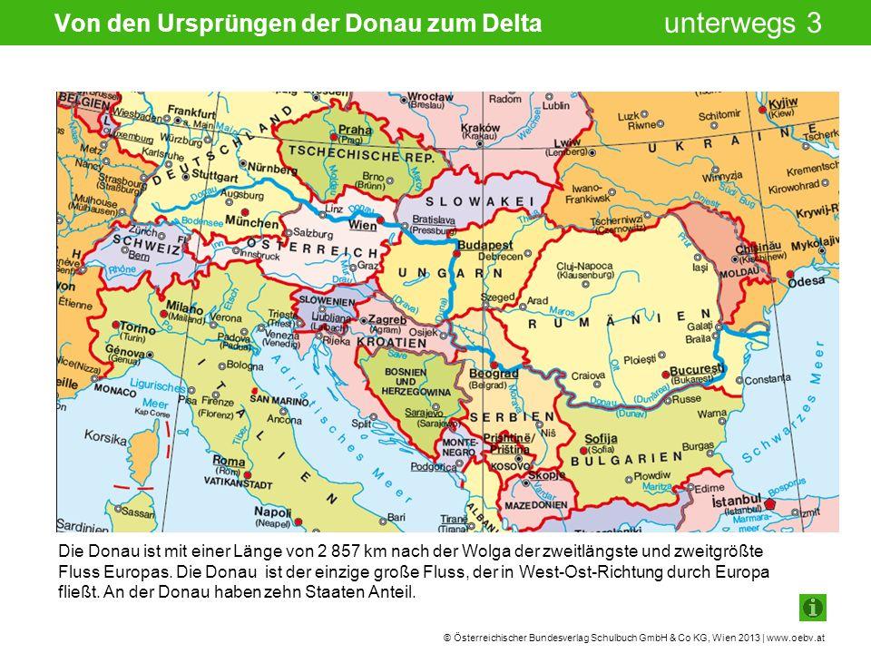 © Österreichischer Bundesverlag Schulbuch GmbH & Co KG, Wien 2013 | www.oebv.at unterwegs 3 Die Donau ist nicht nur Wasserstraße, Energiebringer, Fischwasser und Nutzwasserlieferant für die Industrie, sondern auch Lebens- und Erholungsraum für Millionen von Menschen.