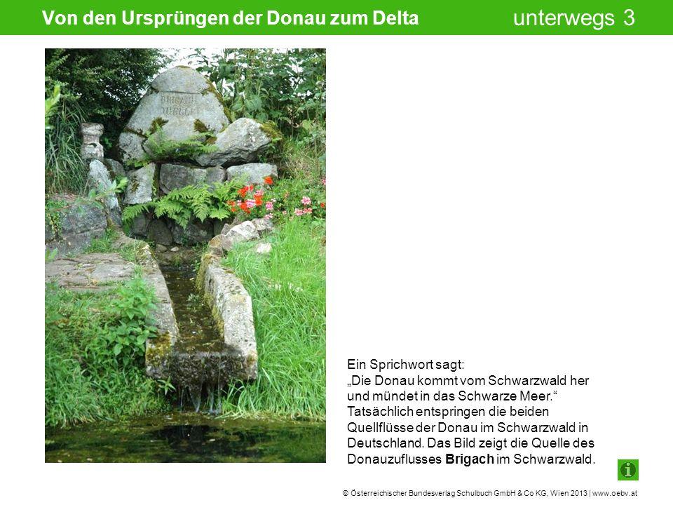 © Österreichischer Bundesverlag Schulbuch GmbH & Co KG, Wien 2013 | www.oebv.at unterwegs 3 Der zweite und längere Donauzufluss ist die Breg.