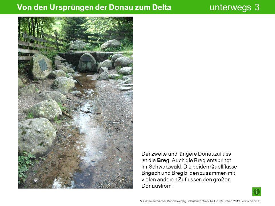 © Österreichischer Bundesverlag Schulbuch GmbH & Co KG, Wien 2013 | www.oebv.at unterwegs 3 Im Schlosspark der deutschen Kleinstadt Donaueschingen befindet sich ebenfalls eine Donauquelle.
