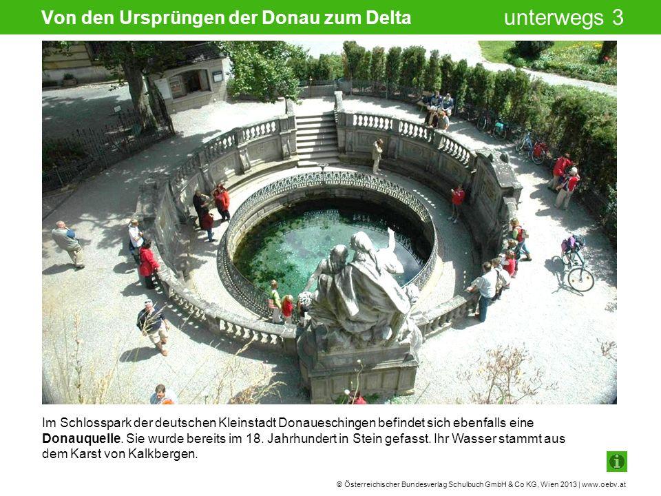 © Österreichischer Bundesverlag Schulbuch GmbH & Co KG, Wien 2013 | www.oebv.at unterwegs 3 Hier fließen die beiden Quellflüsse Breg und Brigach zusammen und bilden die Donau.