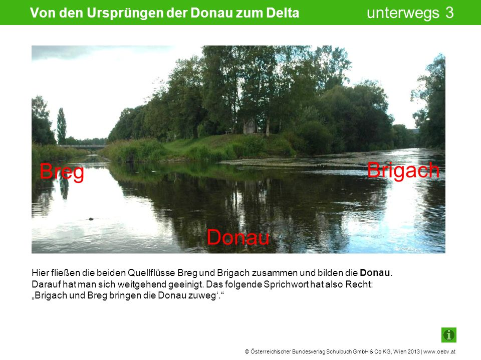 © Österreichischer Bundesverlag Schulbuch GmbH & Co KG, Wien 2013 | www.oebv.at unterwegs 3 Schon wenige Kilometer unterhalb von Donaueschingen versinkt die Donau im Kalkuntergrund bei Immendingen.
