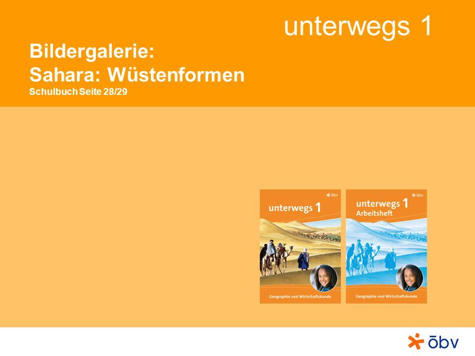 © Österreichischer Bundesverlag Schulbuch GmbH & Co KG, Wien 2013 | www.oebv.at unterwegs 1 Sahara: Wüstenformen Die größte Wüste der Erde Mit über neun Millionen Quadratkilometern ist die Sahara die größte Wüste der Erde.