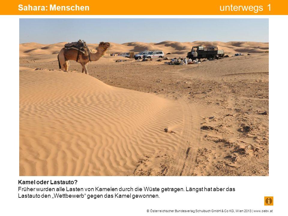 © Österreichischer Bundesverlag Schulbuch GmbH & Co KG, Wien 2013 | www.oebv.at unterwegs 1 Sahara: Menschen Kamel oder Lastauto? Früher wurden alle L