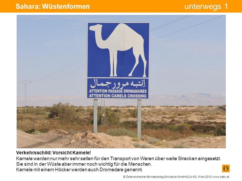 © Österreichischer Bundesverlag Schulbuch GmbH & Co KG, Wien 2013 | www.oebv.at unterwegs 1 Sahara: Wüstenformen Verkehrsschild: Vorsicht Kamele! Kame