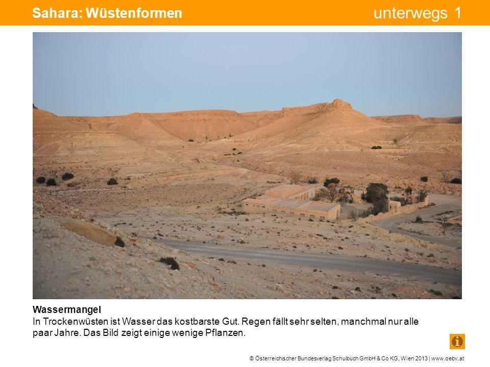 © Österreichischer Bundesverlag Schulbuch GmbH & Co KG, Wien 2013 | www.oebv.at unterwegs 1 Sahara: Wüstenformen Felswüste (Hammada) Die Sahara besteht zum größten Teil aus Felswüsten.