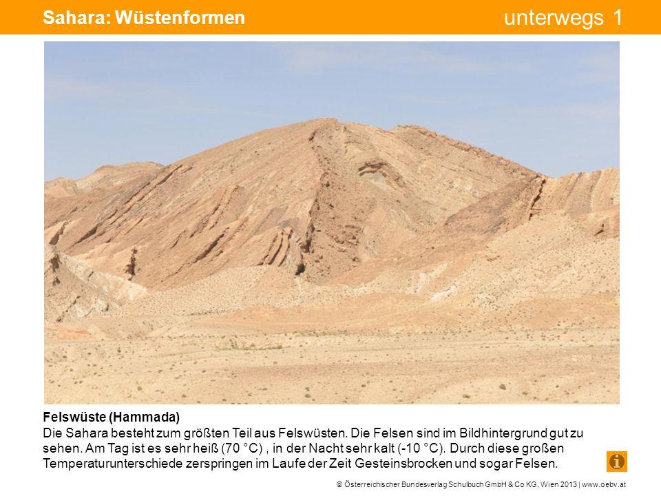 © Österreichischer Bundesverlag Schulbuch GmbH & Co KG, Wien 2013 | www.oebv.at unterwegs 1 Sahara: Wüstenformen Felswüste (Hammada) Die Sahara besteh