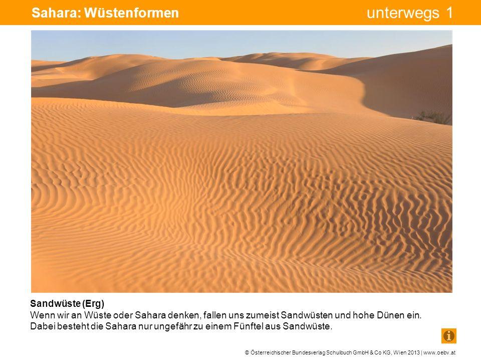 © Österreichischer Bundesverlag Schulbuch GmbH & Co KG, Wien 2013 | www.oebv.at unterwegs 1 Sahara: Wüstenformen Sicheldünen Wie lebensfeindlich Wüsten eigentlich sind, kann man hier sehen.