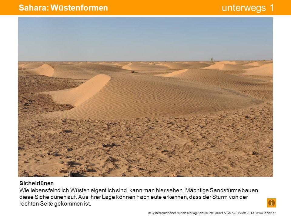 © Österreichischer Bundesverlag Schulbuch GmbH & Co KG, Wien 2013 | www.oebv.at unterwegs 1 Sahara: Wüstenformen Salzwüste Nur hin und wieder fließende Flüsse spülen Salze mit sich.